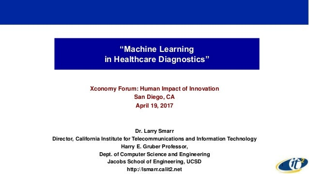 """Machine Learning in Healthcare Diagnostics"" Xconomy Forum: Human Impact of Innovation San Diego, CA April 19, 2017 Dr. La..."
