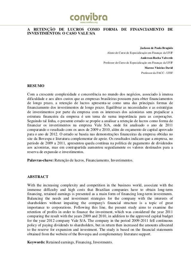 A RETENÇÃO DE LUCROS COMO FORMA DE FINANCIAMENTO DE  INVESTIMENTOS: O CASO VALE S/A  Jackson de Paula Brugiolo  Aluno do C...
