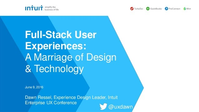 Dawn Ressel, Experience Design Leader, Intuit Enterprise UX Conference June 9, 2016 Full-Stack User Experiences: A Marriag...