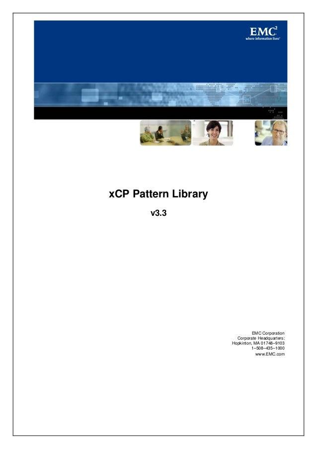 xCP Pattern Library v3.3 EMC Corporation Corporate Headquarters: Hopkinton, MA 01748–9103 1–508–435–1000 www.EMC.com