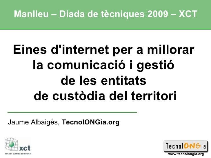 Eines d'internet per a millorar  la comunicació i gestió  de les entitats  de custòdia del territori Jaume Albaigès,  Tecn...