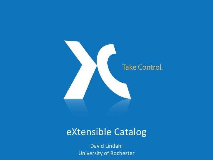 eXtensible Catalog David Lindahl University of Rochester