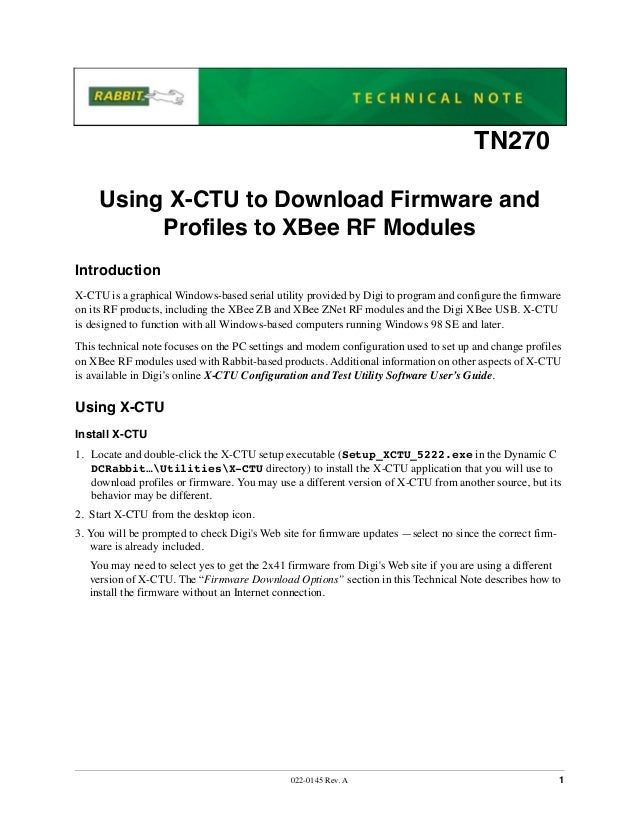 022-0145 Rev. A 1 TN270 Using X-CTU to Download Firmware and Profiles to XBee RF Modules Introduction X-CTU is a graphical...