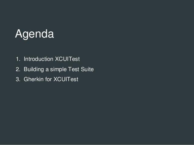 Agenda 1. Introduction XCUITest 2. Building a simple Test Suite 3. Gherkin for XCUITest