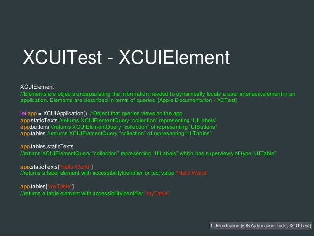 XCUITest - XCUIElement 1. Introduction (iOS Automation Tools, XCUITest) XCUIElement //Elements are objects encapsulating t...