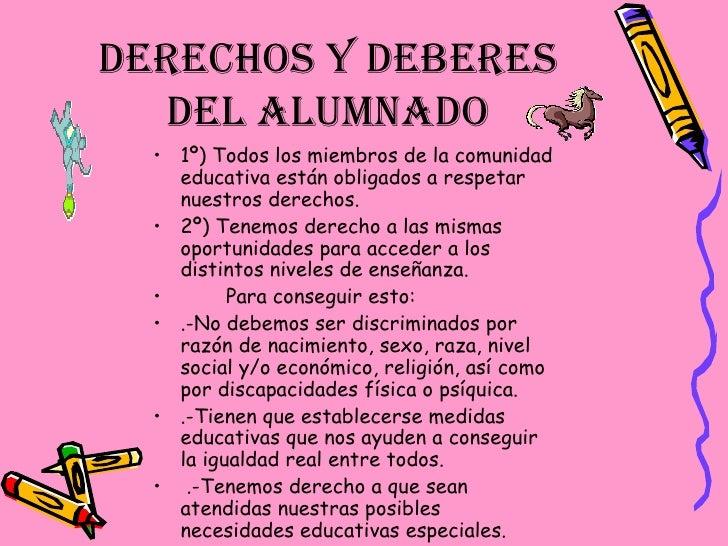 Derechos y deberes del alumnado <ul><li>1º) Todos los miembros de la comunidad educativa están obligados a respetar nuestr...