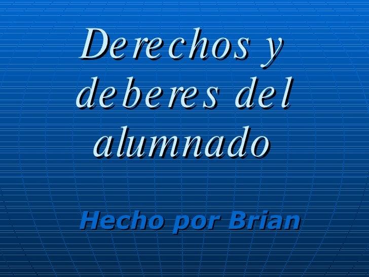 Derechos y deberes del alumnado Hecho por Brian