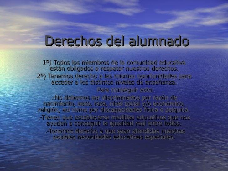 Derechos del alumnado 1º) Todos los miembros de la comunidad educativa están obligados a respetar nuestros derechos. 2º) T...