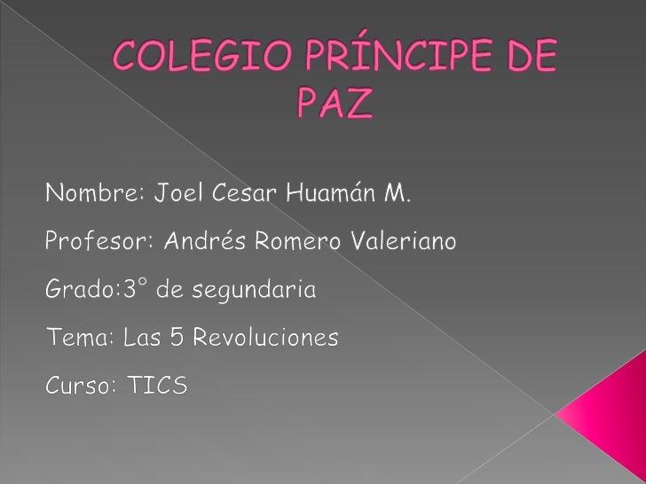 COLEGIO PRÍNCIPE DE PAZ<br />Nombre: Joel Cesar Huamán M.<br />Profesor: Andrés Romero Valeriano<br />Grado:3° de segundar...