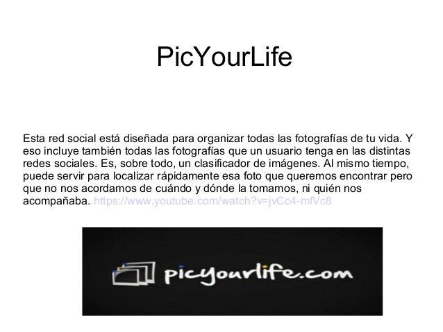 PicYourLife Esta red social está diseñada para organizar todas las fotografías de tu vida. Y eso incluye también todas las...
