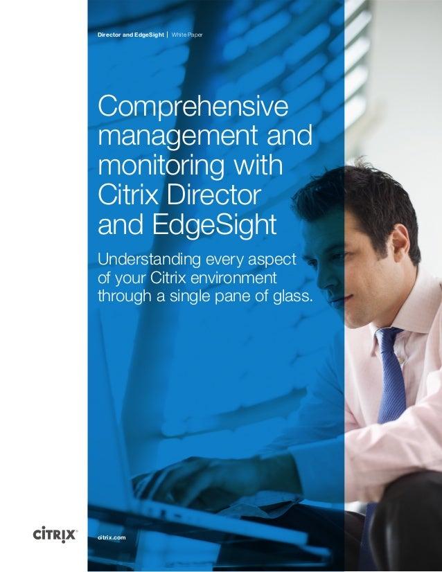 Director and EdgeSight White Papercitrix.comComprehensivemanagement andmonitoring withCitrix Directorand EdgeSightUndersta...