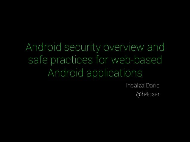 Android security overview and  safe practices for web-based  Android applications  Incalza Dario  @h4oxer