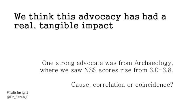 We think this advocacy has had a real, tangible impact One strong advocate was from Archaeology, where we saw NSS scores r...