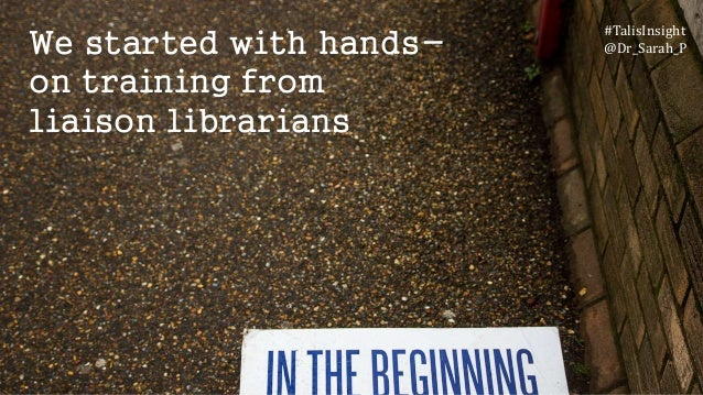 We started with hands- on training from liaison librarians #TalisInsight @Dr_Sarah_P