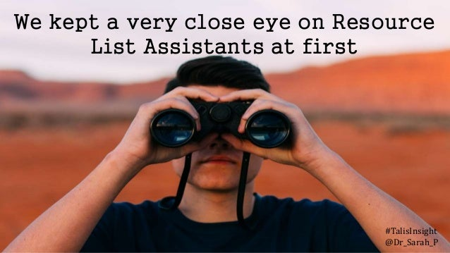 We kept a very close eye on Resource List Assistants at first #TalisInsight @Dr_Sarah_P