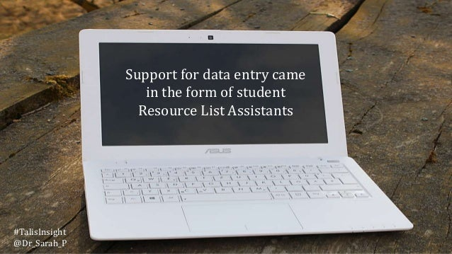 Support for data entry came in the form of student Resource List Assistants #TalisInsight @Dr_Sarah_P