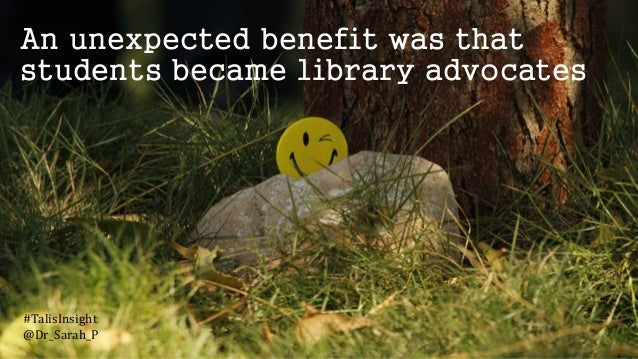 An unexpected benefit was that students became library advocates #TalisInsight @Dr_Sarah_P