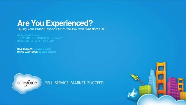Are You Experienced? Taking Your Brand Beyond Out-of-the-Box with Salesforce XD DREAMFORCE 2013 THE WESTIN ST. FRANCIS, El...