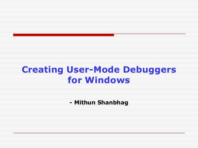Creating User-Mode Debuggers for Windows - Mithun Shanbhag