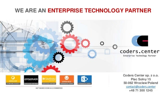 WE ARE AN ENTERPRISE TECHNOLOGY PARTNER Coders Center sp. z o.o. Plac Solny 15 50-062 Wroclaw/Poland contact@coders.center...