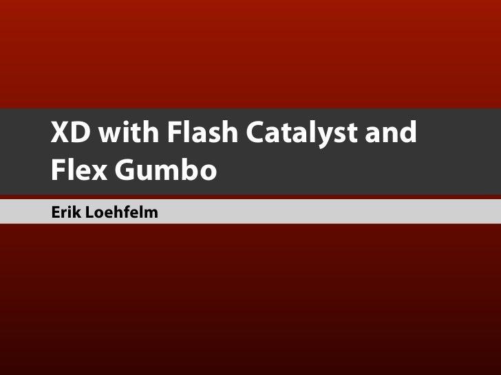 XD with Flash Catalyst and Flex Gumbo Erik Loehfelm