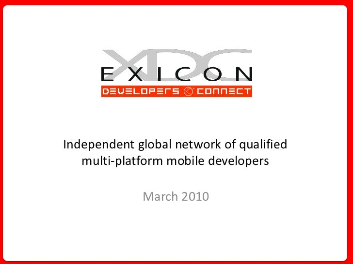 Independent global network of qualified    multi-platform mobile developers               March 2010