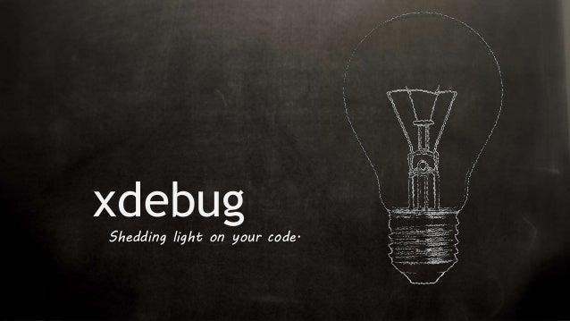xdebug Shedding light on your code.