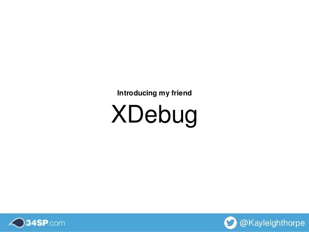 XDebug @Kayleighthorpe Introducing my friend