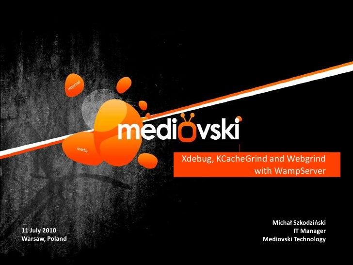Xdebug, KCacheGrind and Webgrindwith WampServer<br />11 July 2010<br />Warsaw, Poland<br />Michał Szkodziński<br />IT Mana...
