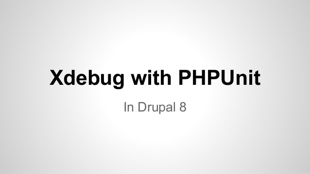 Xdebug with PHPUnit  In Drupal 8