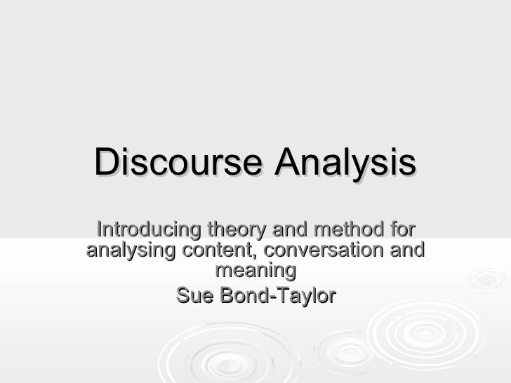Discourse Analysis Introducing theory and method foranalysing content, conversation and              meaning          Sue ...