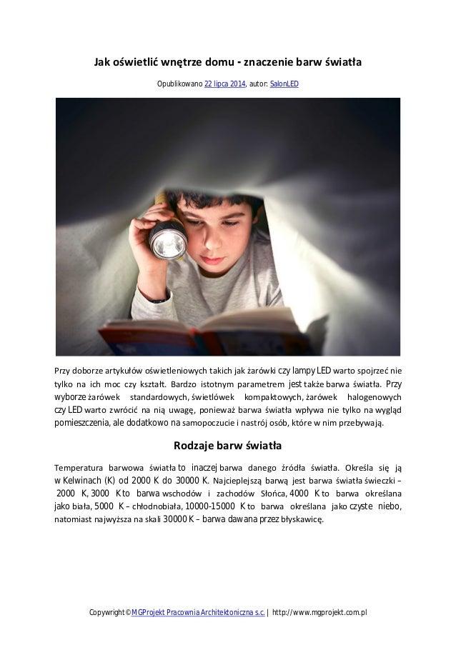Jak oświetlić wnętrze domu - znaczenie barw światła Opublikowano 22 lipca 2014, autor: SalonLED Przy doborze artykułów ośw...