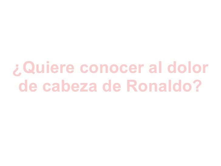 ¿Quiere conocer al dolor de cabeza de Ronaldo?