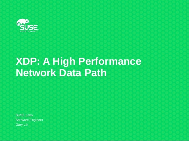 XDP: A High Performance Network Data Path SUSE Labs Software Engineer Gary Lin