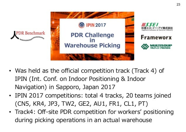 23 • Was held as the official competition track (Track 4) of IPIN (Int. Conf. on Indoor Positioning & Indoor Navigation) i...