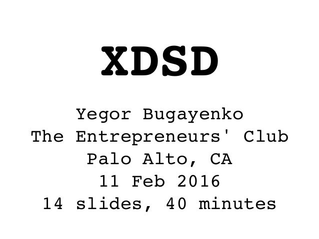 Yegor Bugayenko The Entrepreneurs' Club Palo Alto, CA 11 Feb 2016 14 slides, 40 minutes XDSD