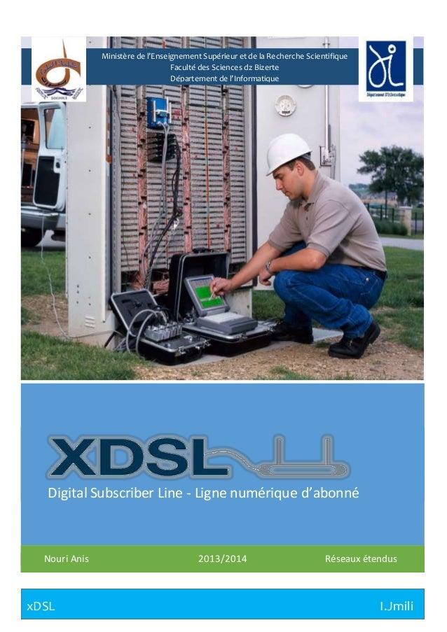 I.Jmili I.JmilixDSL Digital Subscriber Line - Ligne numérique d'abonné Nouri Anis 2013/2014 Réseaux étendus Ministère de l...