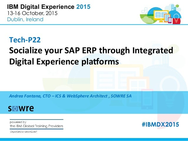 IBM Digital Experience 2015 13-16 October, 2015 Dublin, Ireland Tech-­‐P22	    Socialize	   your	   SAP	   ERP	   through	...