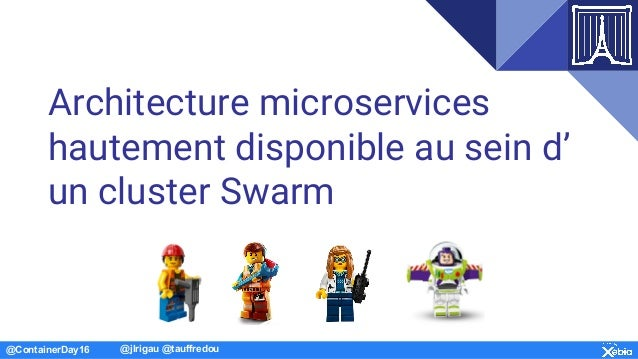 @ContainerDay16 @jlrigau @tauffredou Architecture microservices hautement disponible au sein d' un cluster Swarm