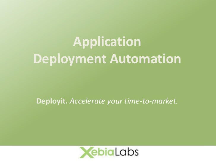 Application Deployment Automation Deployit. Accelerate your time-to-market.<br />