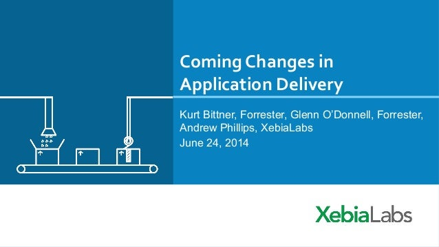 Coming  Changes  in   Application  Delivery   Kurt Bittner, Forrester, Glenn O'Donnell, Forrester, Andrew Philli...