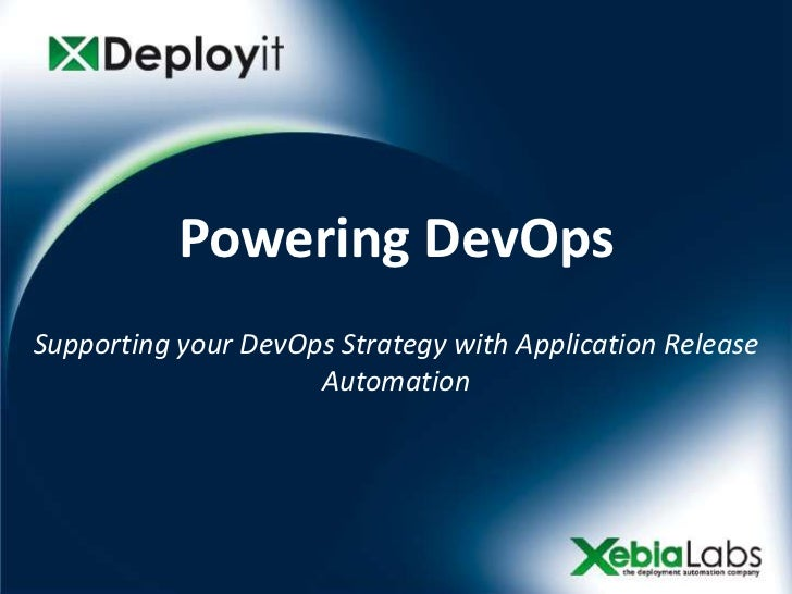 Powering DevOps Supporting your DevOps Strategy with Application Release                      Automation