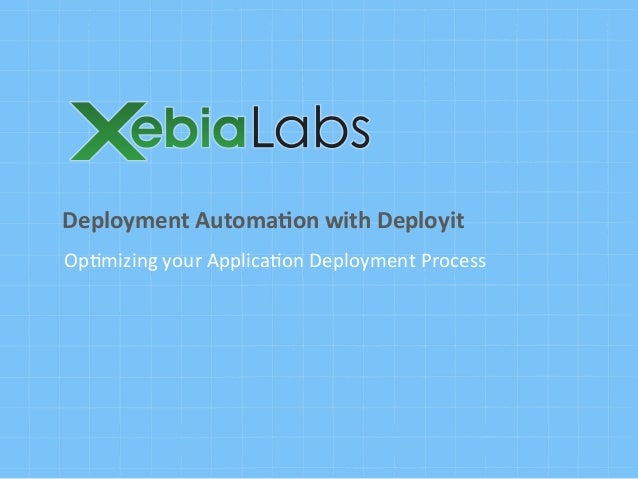 Op#mizing	   your	   Applica#on	   Deployment	   Process Deployment	   Automa.on	   with	   Deployit