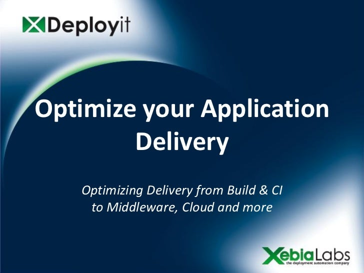 Optimize your Application        Delivery   Optimizing Delivery from Build & CI    to Middleware, Cloud and more