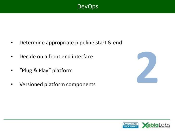 DevOps•   Determine appropriate pipeline start & end                                                 2•   Decide on a fron...