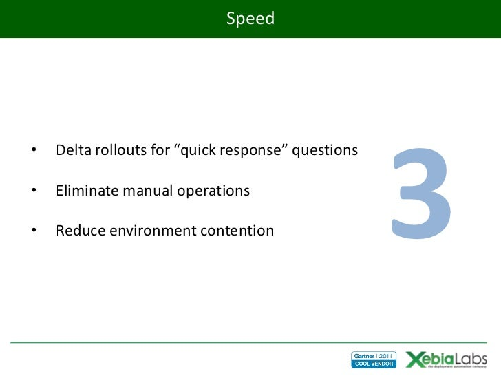 """Speed                                                    3•   Delta rollouts for """"quick response"""" questions•   Eliminate m..."""