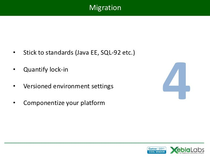 Migration•   Stick to standards (Java EE, SQL-92 etc.)•••    Quantify lock-in    Versioned environment settings    Compone...
