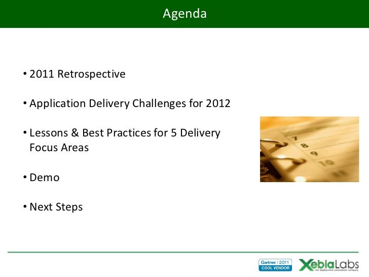 Agenda• 2011 Retrospective• Application Delivery Challenges for 2012• Lessons & Best Practices for 5 Delivery  Focus Areas...