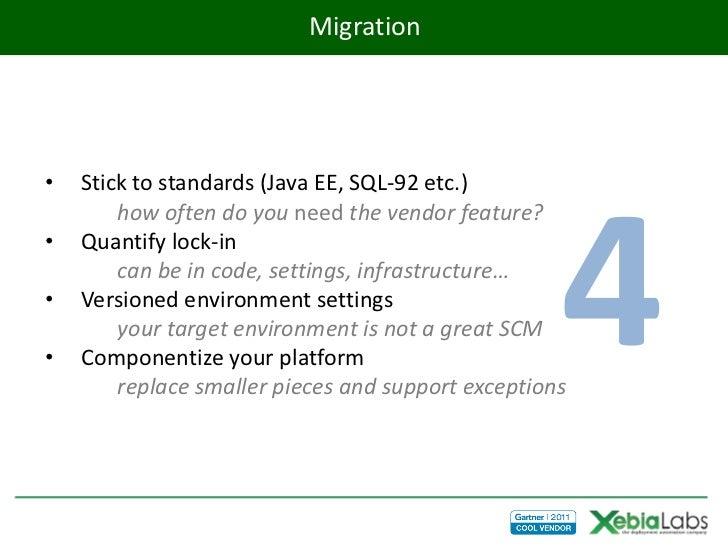 Migration•   Stick to standards (Java EE, SQL-92 etc.)                                                    4        how oft...
