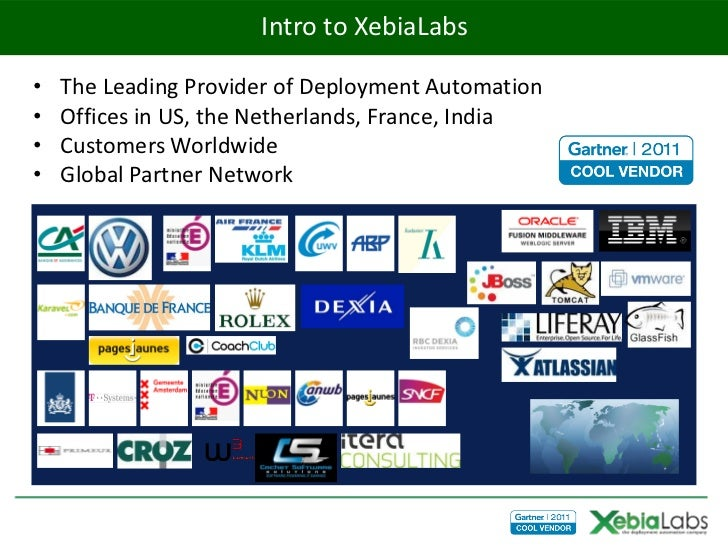 Intro to XebiaLabs•   The Leading Provider of Deployment Automation•   Offices in US, the Netherlands, France, India•   Cu...